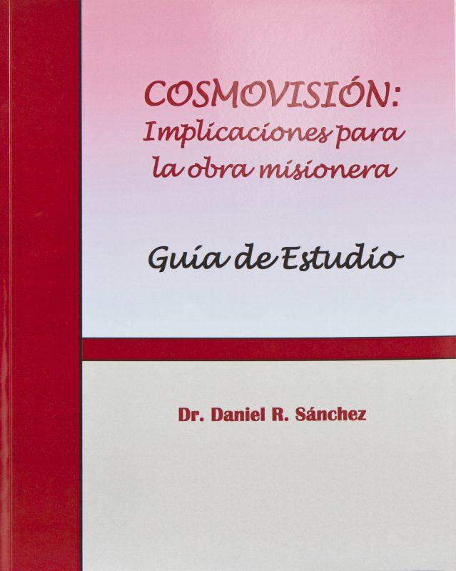 COSMOVISION: Implicaciones para la obra misionera Manual De Trabajo (Spanish Edition)