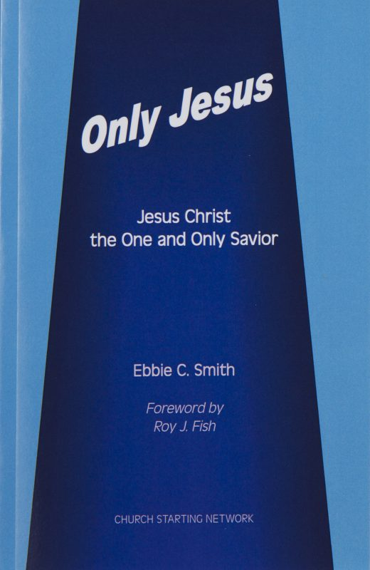 Only Jesus: Jesus Christ the One and Only Savior