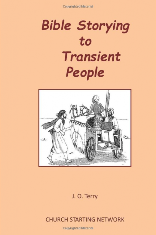 Bible Storying To Transient People: Storying God's Word to Those in Transition and Where Long Term Access Is Not Possible