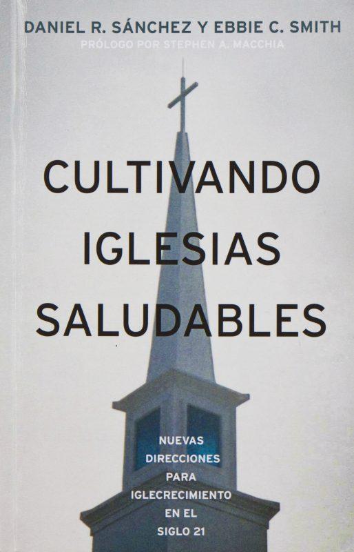 Cultivando Iglesias Saludables: Nuevas Direcciones Para El Crecimiento De La Iglesia En El Siglo 21 (Spanish Edition)